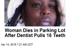 Woman Dies in Parking Lot After Dentist Pulls 16 Teeth