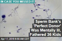 Sperm Bank's 'Perfect Donor' Was Mentally Ill