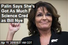 Palin Says She's Got As Much Science Cred as Bill Nye