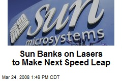 Sun Banks on Lasers to Make Next Speed Leap