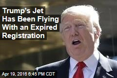 Trump's Jet Has Been Flying With an Expired Registration