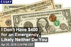 I Don't Have $400 for an Emergency, Likely Neither Do You