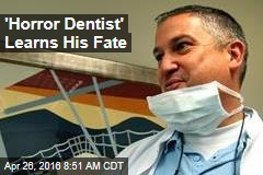 'Horror Dentist' Learns His Fate