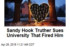 Sandy Hook Truther Sues University That Fired Him