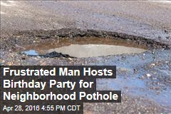 Frustrated Man Hosts Birthday Party for Neighborhood Pothole