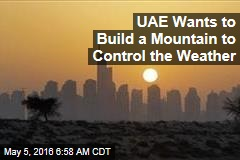 UAE Wants to Build a Mountain to Control the Weather