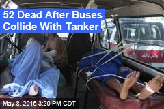 52 Dead After Buses Collide With Tanker