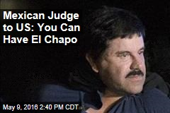 Mexican Judge to US: You Can Have El Chapo