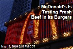 McDonald's Is Testing Fresh Beef in Its Burgers