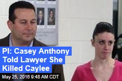 PI: Casey Anthony Told Lawyer She Killed Caylee