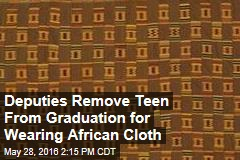 Deputies Remove Teen From Graduation for Wearing African Cloth