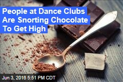 People at Dance Clubs Are Snorting Chocolate To Get High