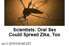 Scientists: Oral Sex Could Spread Zika, Too