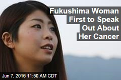 Fukushima Woman First to Speak Out About Her Cancer