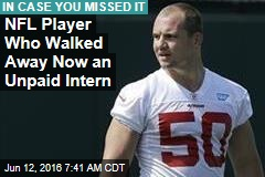 NFL Player Who Walked Away Now an Unpaid Intern
