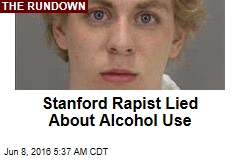 Stanford Rapist Lied About Alcohol Use