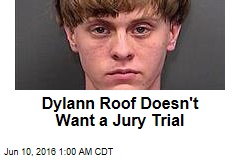 Dylann Roof Doesn't Want a Jury Trial