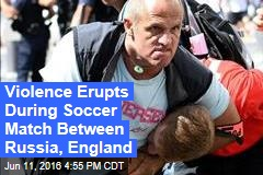 Violence Erupts During Soccer Match Between Russia, England