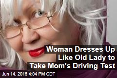 Woman Dresses Up Like Old Lady to Take Mom's Driving Test