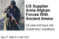 US Supplier Arms Afghan Forces With Ancient Ammo