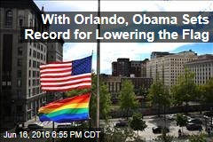 With Orlando, Obama Sets Record for Lowering the Flag