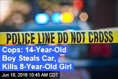 Cops: 14-Year-Old Boy Steals Car, Kills 8-Year-Old Girl