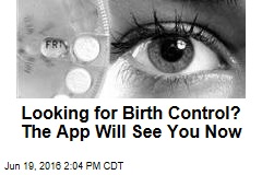 Looking for Birth Control? The App Will See You Now