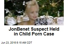 JonBenet Suspect Held in Child Porn Case