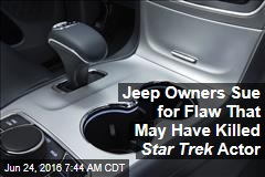 Jeep Owners Sue for Flaw That May Have Killed Star Trek Actor
