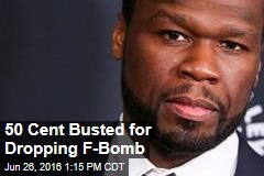 50 Cent Busted for Dropping F-Bomb