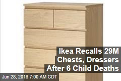 Ikea Recalls 29M Chests, Dressers After 6 Child Deaths