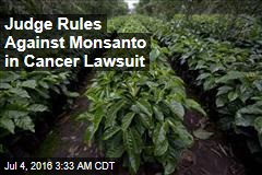 Judge Rules Against Monsanto in Cancer Lawsuit