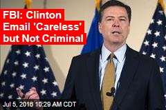 FBI: Clinton Email 'Careless' but Not Criminal