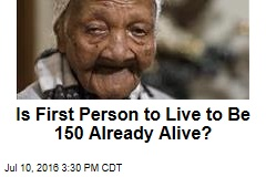 Is First Person to Live to Be 150 Already Alive?