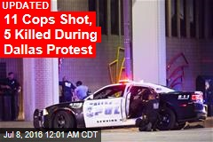 11 Cops Shot, 4 Killed During Dallas Protest