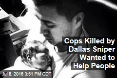Cops Killed by Dallas Sniper Wanted to Help People