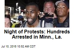 Night of Protests: Hundreds Arrested in Minn., La.