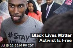 Black Lives Matter Activist Is Free