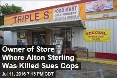 Owner of Store Where Alton Sterling Was Killed Sues Cops
