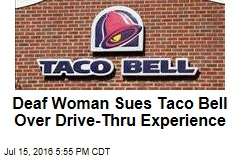 Deaf Woman Sues Taco Bell Over Drive-Thru Experience