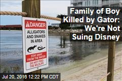 Family of Boy Killed by Gator: We're Not Suing Disney