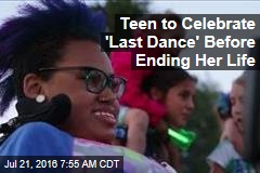 Teen to Celebrate 'Last Dance' Before Ending Her Life
