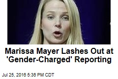 Marissa Mayer Lashes Out at 'Gender-Charged' Reporting