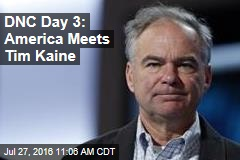 DNC Day 3: America Meets Tim Kaine