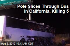 Pole Slices Through Bus in California, Killing 5