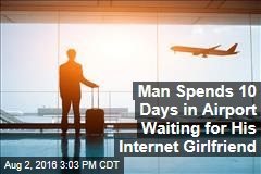 Man Spends 10 Days in Airport Waiting for His Internet Girlfriend