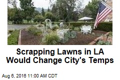 Scrapping Lawns in LA Would Change City's Temps