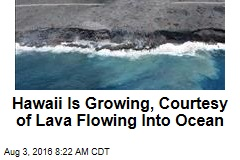 Hawaii Is Growing, Courtesy of Lava Flowing Into Ocean