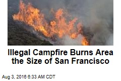 Illegal Campfire Burns Area the Size of San Francisco
