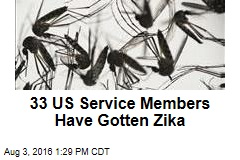 33 US Service Members Have Gotten Zika